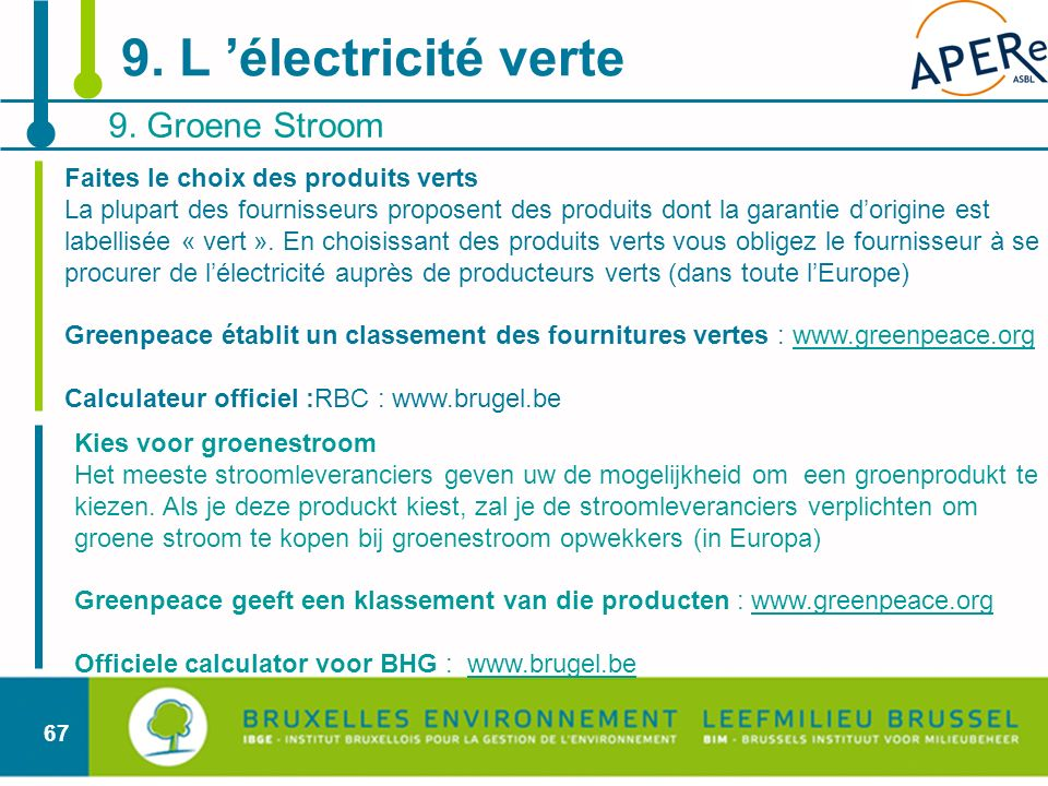 67 9. Groene Stroom 9. L électricité verte Faites le choix des produits verts La plupart des fournisseurs proposent des produits dont la garantie dori