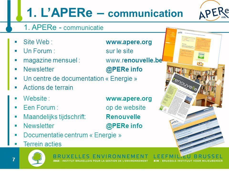 7 1. APERe - communicatie 1. LAPERe – communication Site Web : www.apere.org Un Forum : sur le site magazine mensuel :www.renouvelle.be Newsletter@PER