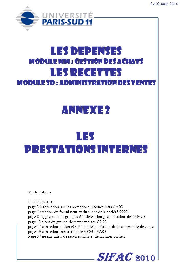 2 GENERALITES3 DEFINITIONS3 LES TYPES DE COMMANDES DACHAT INTERNES4 LES FOURNISSEURS ET LES CLIENTS5 LES CENTRES DE PROFIT7 LES GROUPES DARTICLE PRESTATIONS INTERNES8 NOMENCLATURE PRESTATIONS INTERNES9 A SAVOIR22 SCHEMATISATION DU FLUX PRESTATIONS INTERNES23 L ACHETEUR 24 SAISIR UNE COMMANDE AU CRI25 SAISIR UNE COMMANDE DACHAT INTRA SOCIETE26 SAISIR UNE COMMANDE DACHAT INTER SOCIETES33 LE VENDEUR41 TRANSFORMER UNE COMMANDE DACHAT INTERNE EN COMMANDE DE VENTEINTERNE42 AFFICHER ET/OU MODIFIER UNE COMMANDE DE VENTE INTERNE48 SUPPRIMER UNE COMMANDE DE VENTE INTERNE AVANT CREATION DUNE FACTURE DE VENTE INTERNE51 APPLIQUER LE FLUX RECETTES CLASSIQUE53 ANNULER UNE FACTURE DE VENTE INTERNE AVANT COMPTABILISATION54 LES DOCUMENTS A ENVOYER A LAGENCE COMPTABLE55 L AGENCE COMPTABLE56 LE SERVICE FINANCIER57 SAISIR UN SERVICE FAIT58 SAISIR UNE FACTURATION59 EDITER LA LISTE DES PIECES A TRANSMETTRE A LAGENCE COMPTABLE60 LES DOCUMENTS A ENVOYER A LAGENCE COMPTABLE61 L AGENCE COMPTABLE62 CAS PARTICULIER64 MODIFIER APRES COMPTABILISATION UNE FACTURE DE VENTE INTERNE64 SIFAC SOMMAIRE