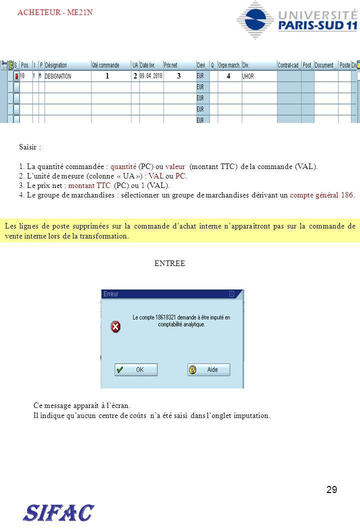 29 SIFAC Saisir : 1. La quantité commandée : quantité (PC) ou valeur (montant TTC) de la commande (VAL). 2. Lunité de mesure (colonne « UA ») : VAL ou