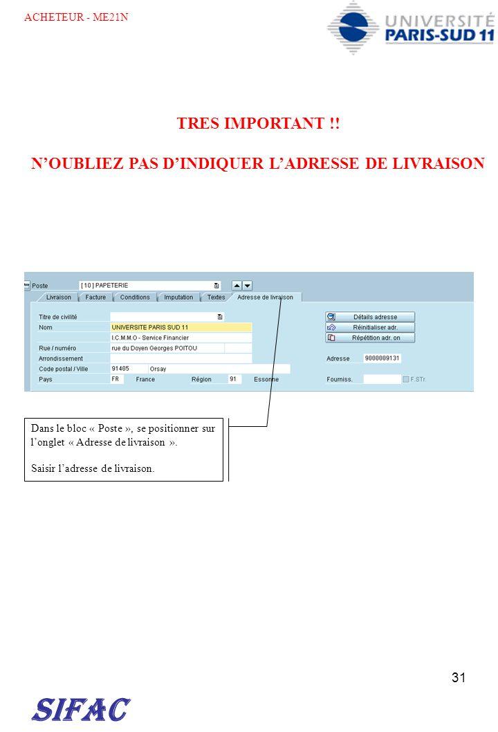 31 SIFAC ACHETEUR - ME21N TRES IMPORTANT !! NOUBLIEZ PAS DINDIQUER LADRESSE DE LIVRAISON Dans le bloc « Poste », se positionner sur longlet « Adresse