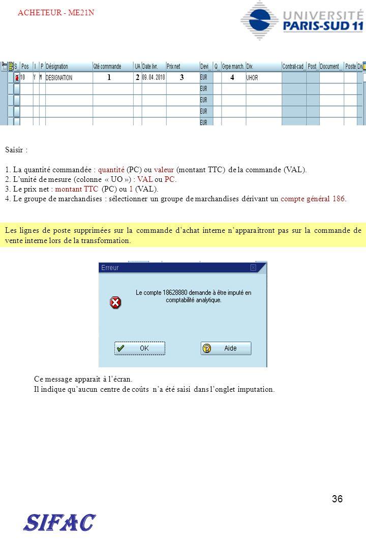 36 SIFAC Saisir : 1. La quantité commandée : quantité (PC) ou valeur (montant TTC) de la commande (VAL). 2. Lunité de mesure (colonne « UO ») : VAL ou