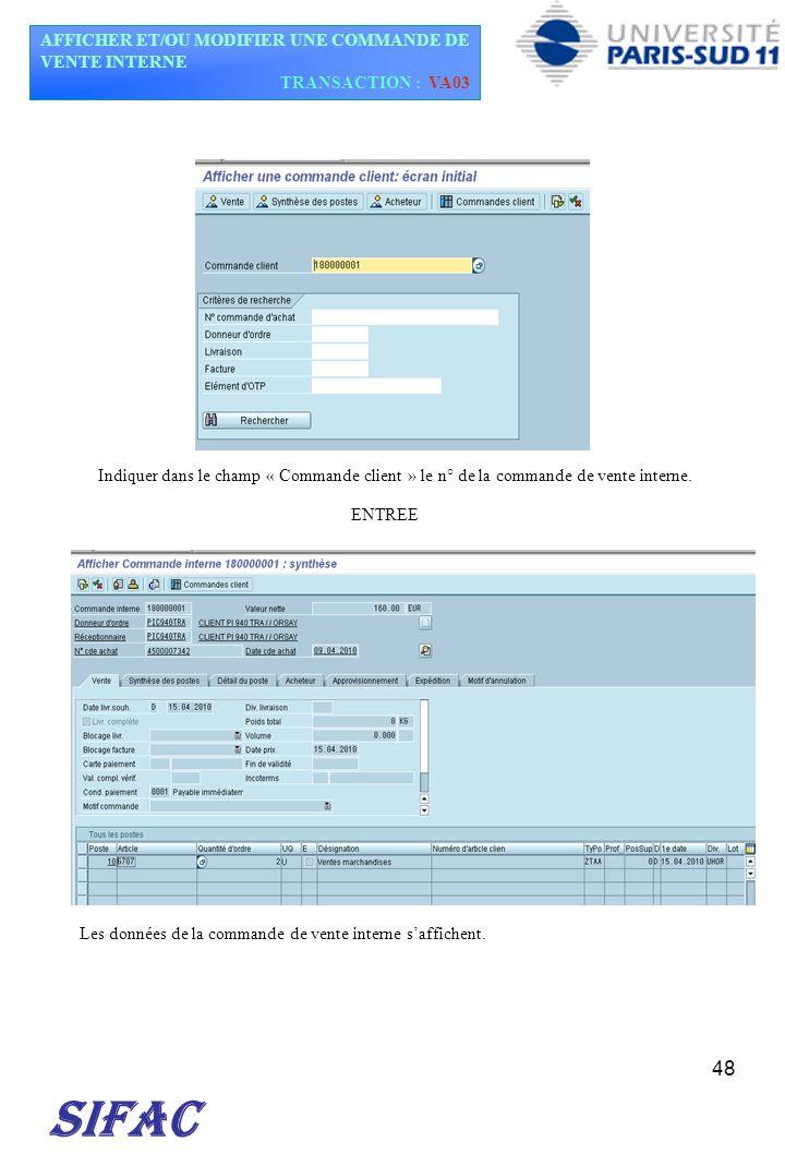 48 SIFAC Indiquer dans le champ « Commande client » le n° de la commande de vente interne. ENTREE Les données de la commande de vente interne saffiche