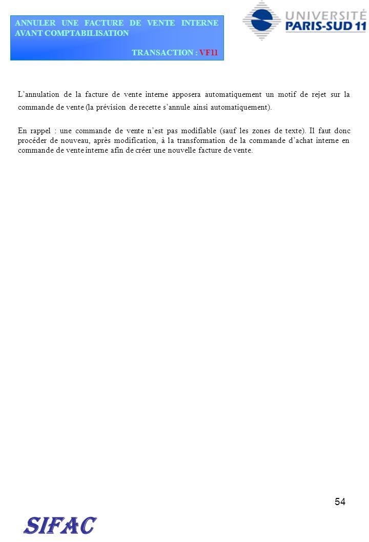 54 ANNULER UNE FACTURE DE VENTE INTERNE AVANT COMPTABILISATION TRANSACTION : VF11 SIFAC Lannulation de la facture de vente interne apposera automatiqu