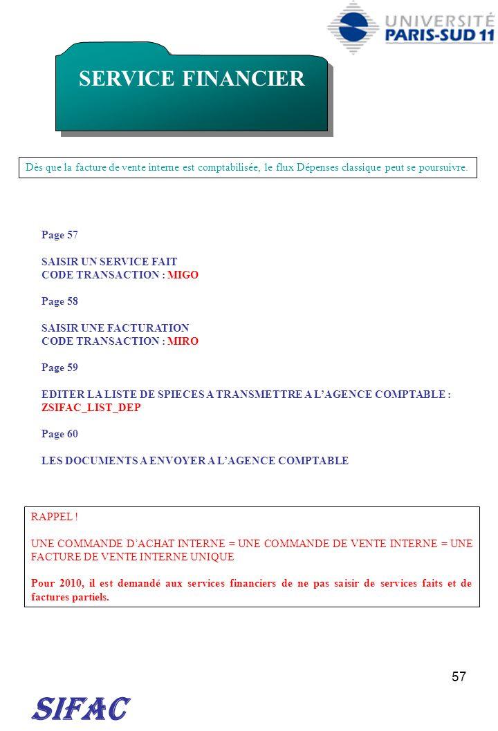 57 SIFAC SERVICE FINANCIER Dès que la facture de vente interne est comptabilisée, le flux Dépenses classique peut se poursuivre. Page 57 SAISIR UN SER