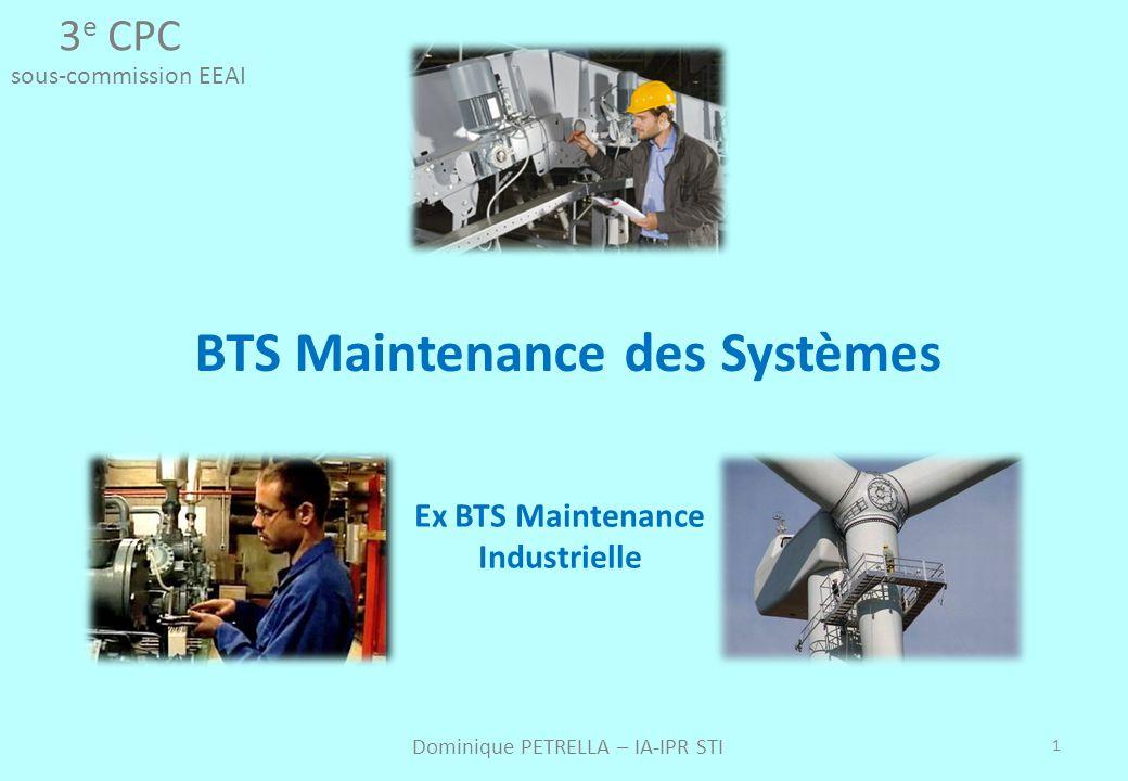 1 BTS Maintenance des Systèmes 3 e CPC sous-commission EEAI Ex BTS Maintenance Industrielle Dominique PETRELLA – IA-IPR STI