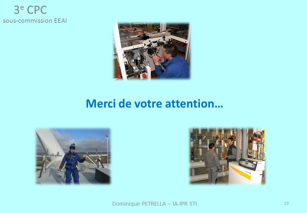 19 Merci de votre attention… 3 e CPC sous-commission EEAI Dominique PETRELLA – IA-IPR STI