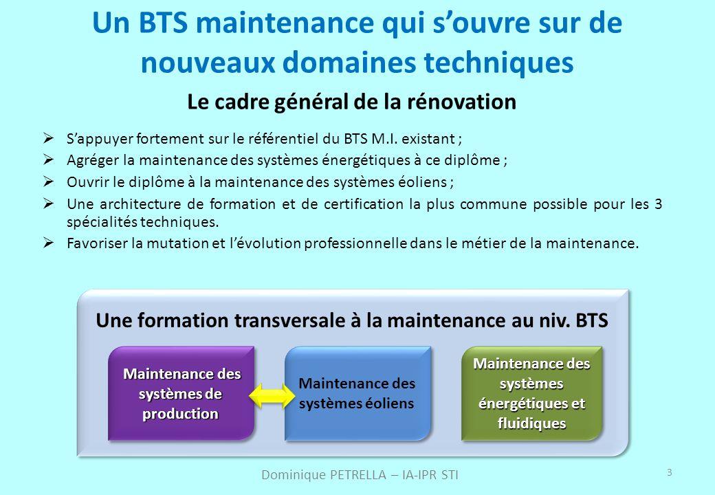 3 Un BTS maintenance qui souvre sur de nouveaux domaines techniques Le cadre général de la rénovation Sappuyer fortement sur le référentiel du BTS M.I