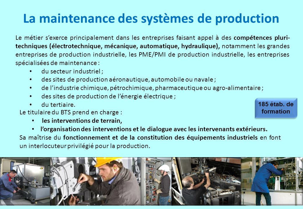 La maintenance des systèmes de production Le métier sexerce principalement dans les entreprises faisant appel à des compétences pluri- techniques (éle