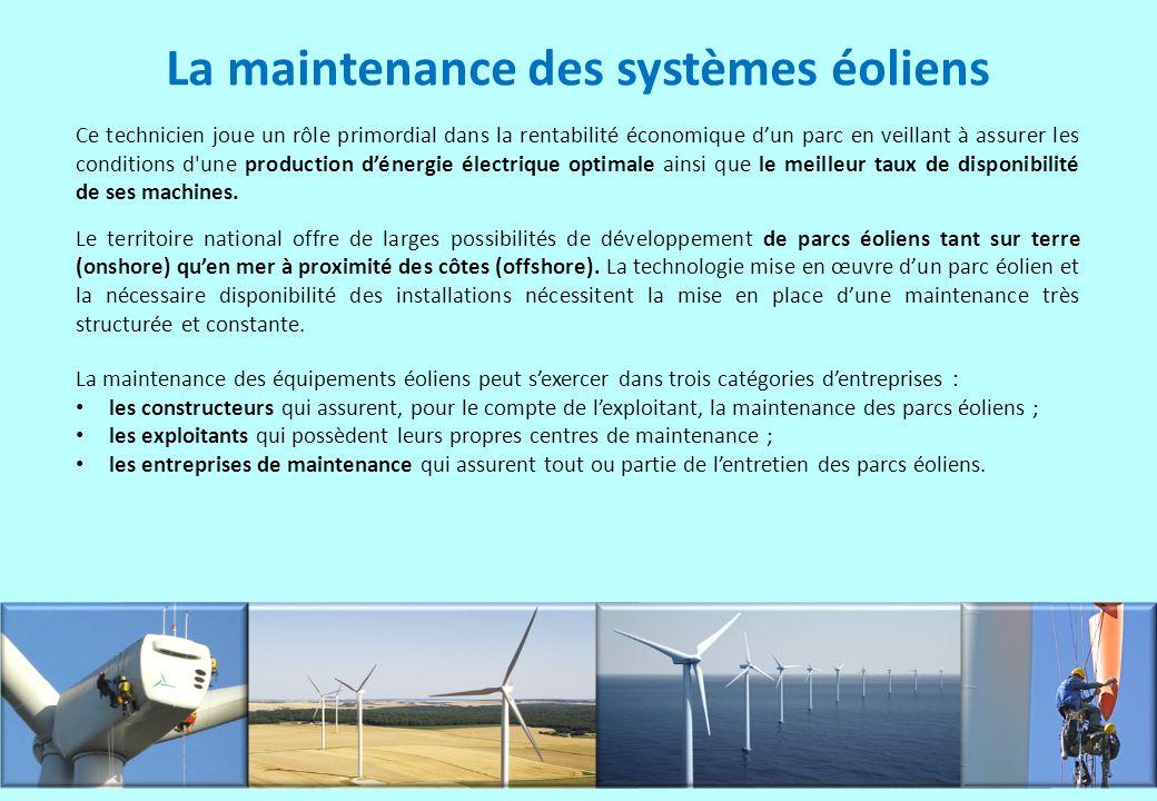 La maintenance des systèmes éoliens Ce technicien joue un rôle primordial dans la rentabilité économique dun parc en veillant à assurer les conditions