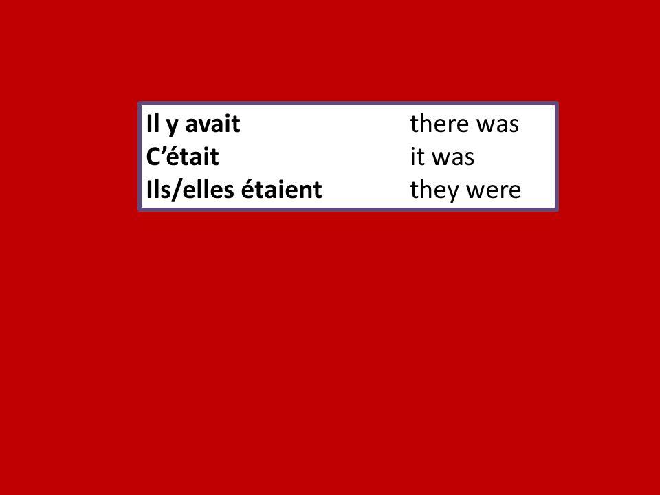 Il y avaitthere was Cétaitit was Ils/elles étaientthey were