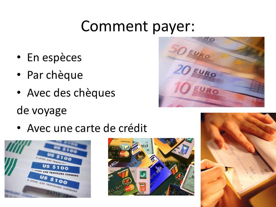Comment payer: En espèces Par chèque Avec des chèques de voyage Avec une carte de crédit