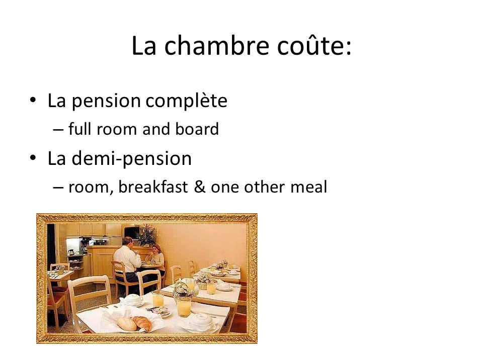 La chambre coûte: La pension complète – full room and board La demi-pension – room, breakfast & one other meal
