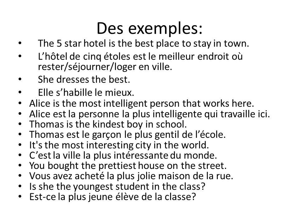 Des exemples: The 5 star hotel is the best place to stay in town. Lhôtel de cinq étoles est le meilleur endroit où rester/séjourner/loger en ville. Sh