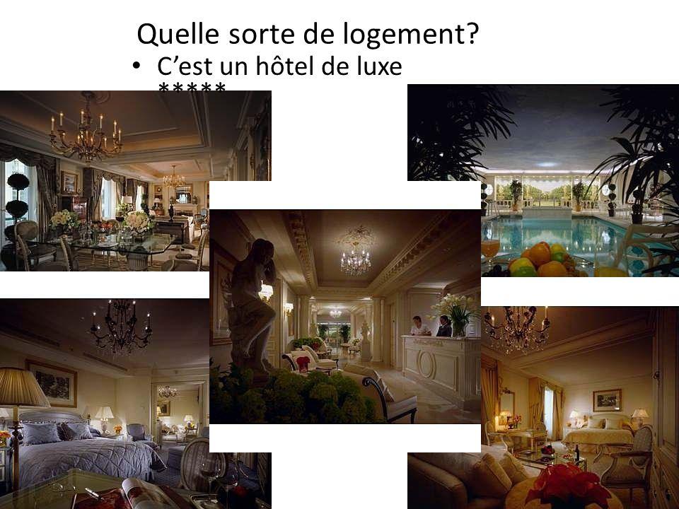 Quelle sorte de logement? Cest un hôtel de luxe *****