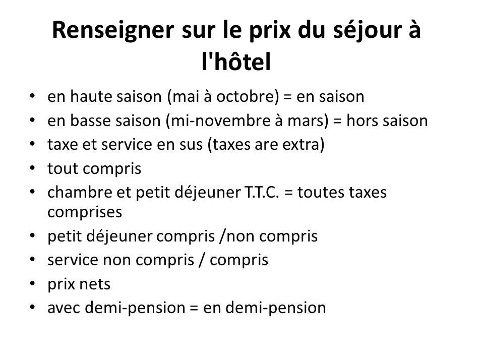 Renseigner sur le prix du séjour à l'hôtel en haute saison (mai à octobre) = en saison en basse saison (mi-novembre à mars) = hors saison taxe et serv