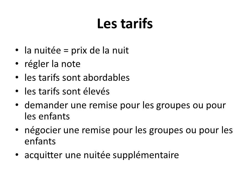 Les tarifs la nuitée = prix de la nuit régler la note les tarifs sont abordables les tarifs sont élevés demander une remise pour les groupes ou pour l