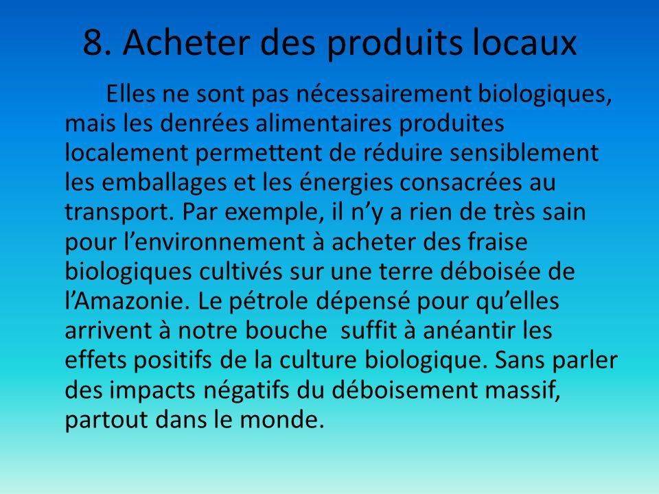 8. Acheter des produits locaux Elles ne sont pas nécessairement biologiques, mais les denrées alimentaires produites localement permettent de réduire