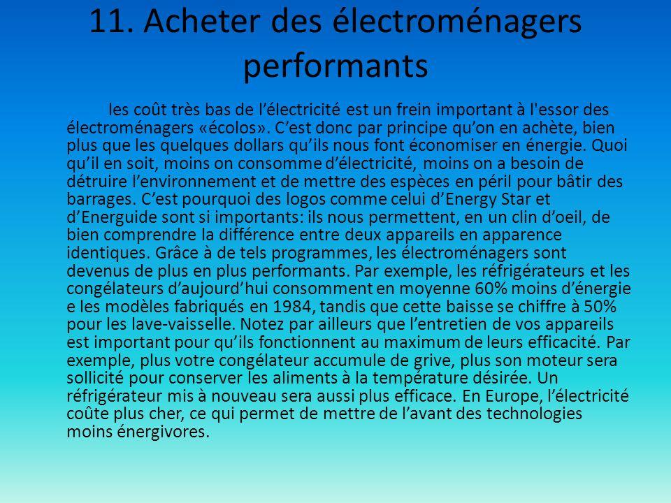 11. Acheter des électroménagers performants les coût très bas de lélectricité est un frein important à l'essor des électroménagers «écolos». Cest donc