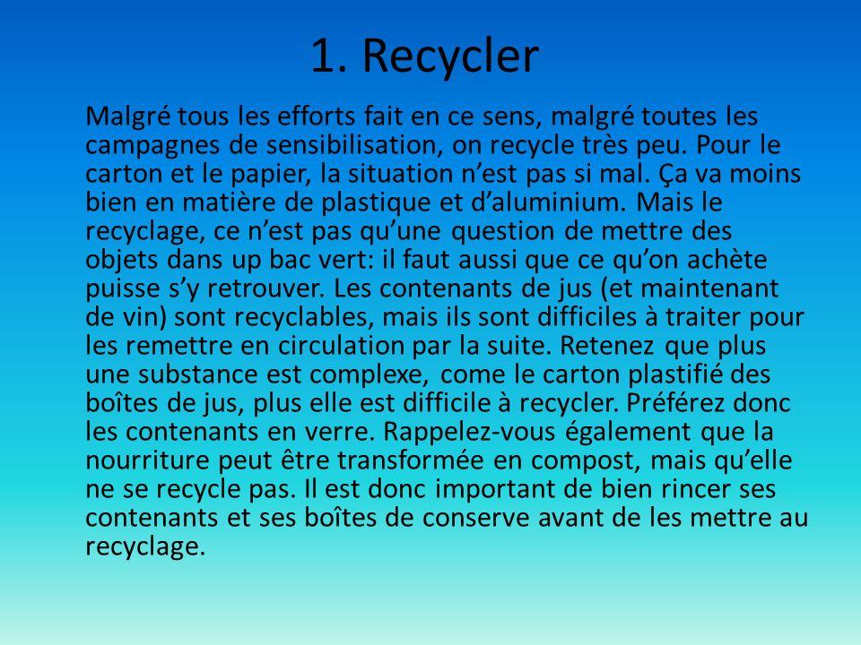 1. Recycler Malgré tous les efforts fait en ce sens, malgré toutes les campagnes de sensibilisation, on recycle très peu. Pour le carton et le papier,