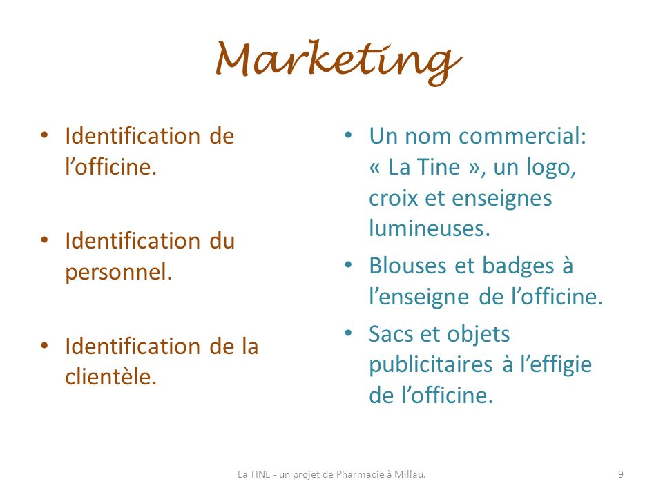 Marketing Identification de lofficine. Identification du personnel. Identification de la clientèle. Un nom commercial: « La Tine », un logo, croix et
