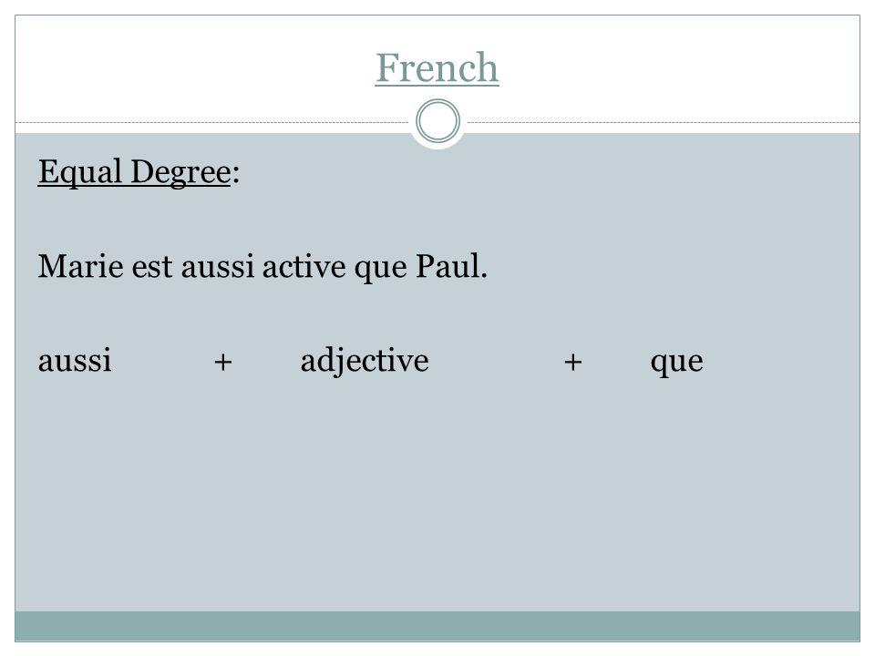 French Equal Degree: Marie est aussi active que Paul. aussi+ adjective+ que