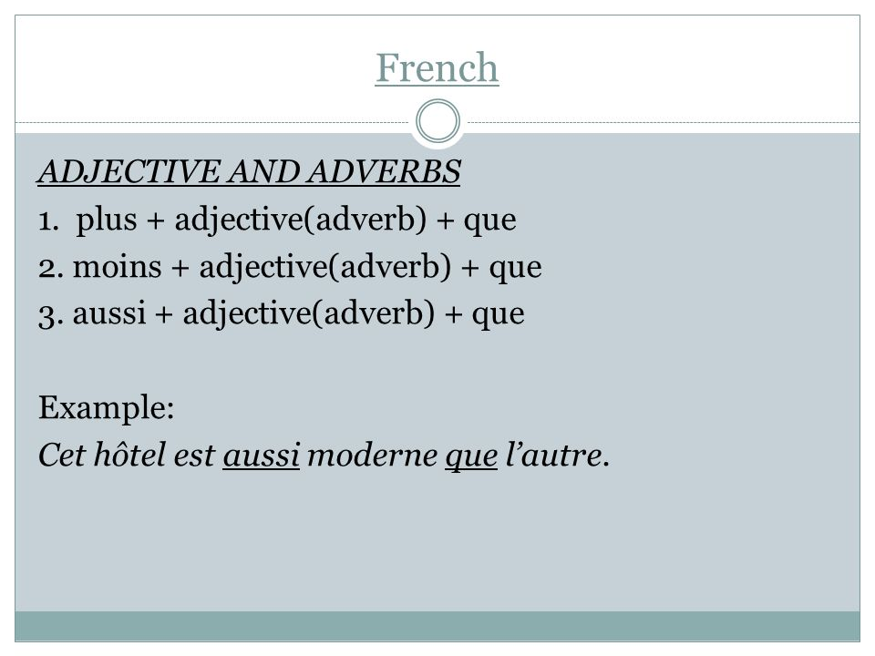 French ADJECTIVE AND ADVERBS 1. plus + adjective(adverb) + que 2. moins + adjective(adverb) + que 3. aussi + adjective(adverb) + que Example: Cet hôte