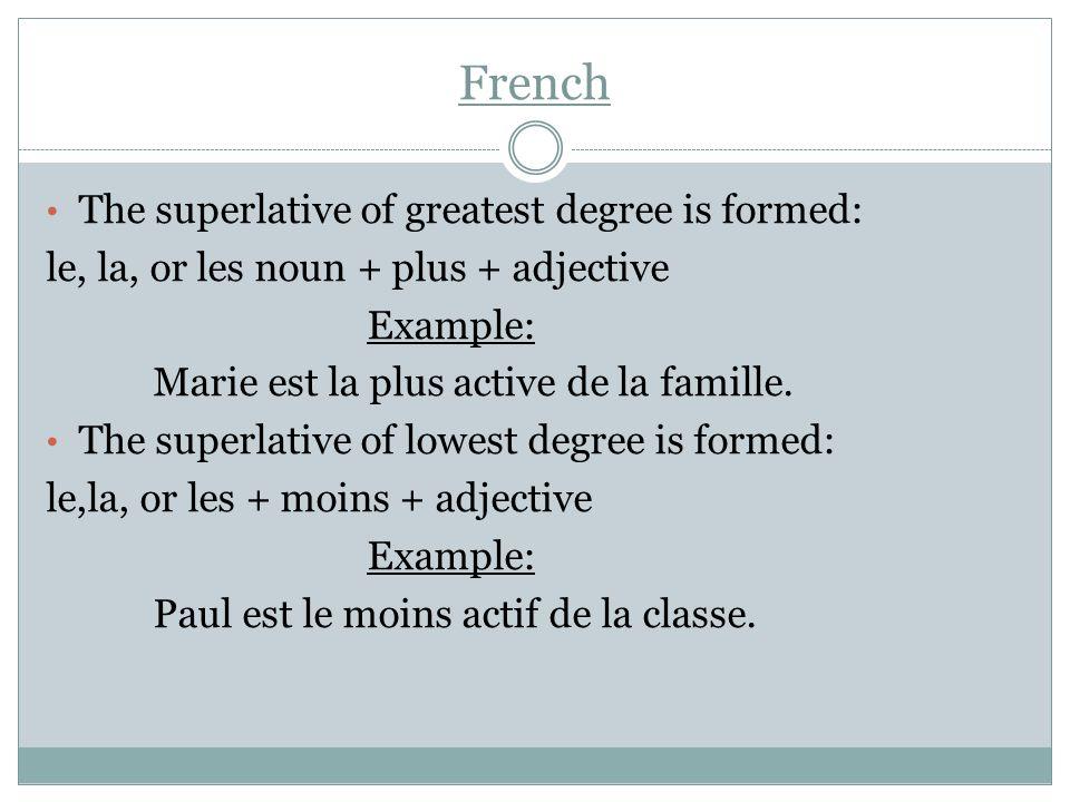 French The superlative of greatest degree is formed: le, la, or les noun + plus + adjective Example: Marie est la plus active de la famille. The super