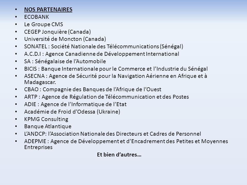 NOS PARTENAIRES ECOBANK Le Groupe CMS CEGEP Jonquière (Canada) Université de Moncton (Canada) SONATEL : Société Nationale des Télécommunications (Séné