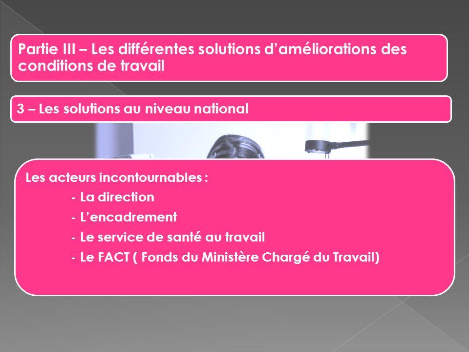 Partie III – Les différentes solutions daméliorations des conditions de travail 3 – Les solutions au niveau national Les acteurs incontournables : - L