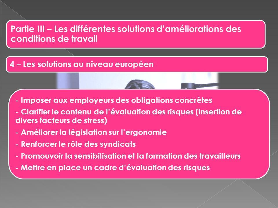 Partie III – Les différentes solutions daméliorations des conditions de travail 4 – Les solutions au niveau européen - Imposer aux employeurs des obli