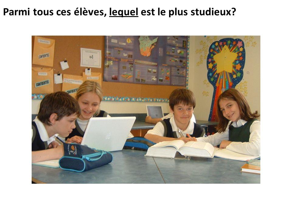 Parmi tous ces élèves, lequel est le plus studieux?