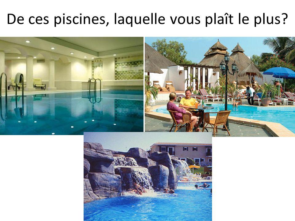 De ces piscines, laquelle vous plaît le plus?
