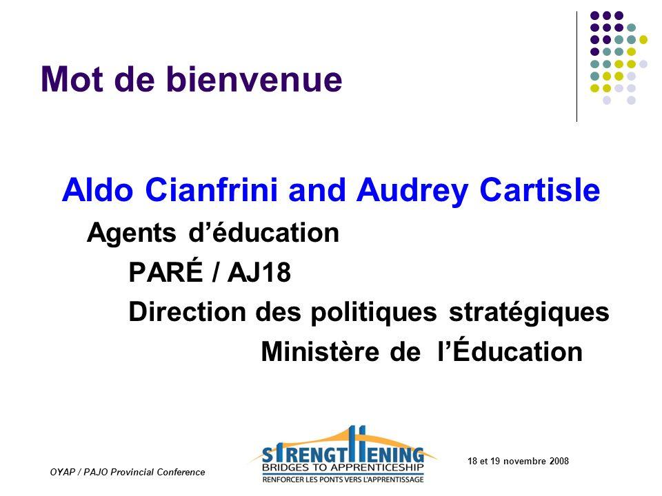 18 et 19 novembre 2008 OYAP / PAJO Provincial Conference Mot de bienvenue Aldo Cianfrini and Audrey Cartisle Agents déducation PARÉ / AJ18 Direction d