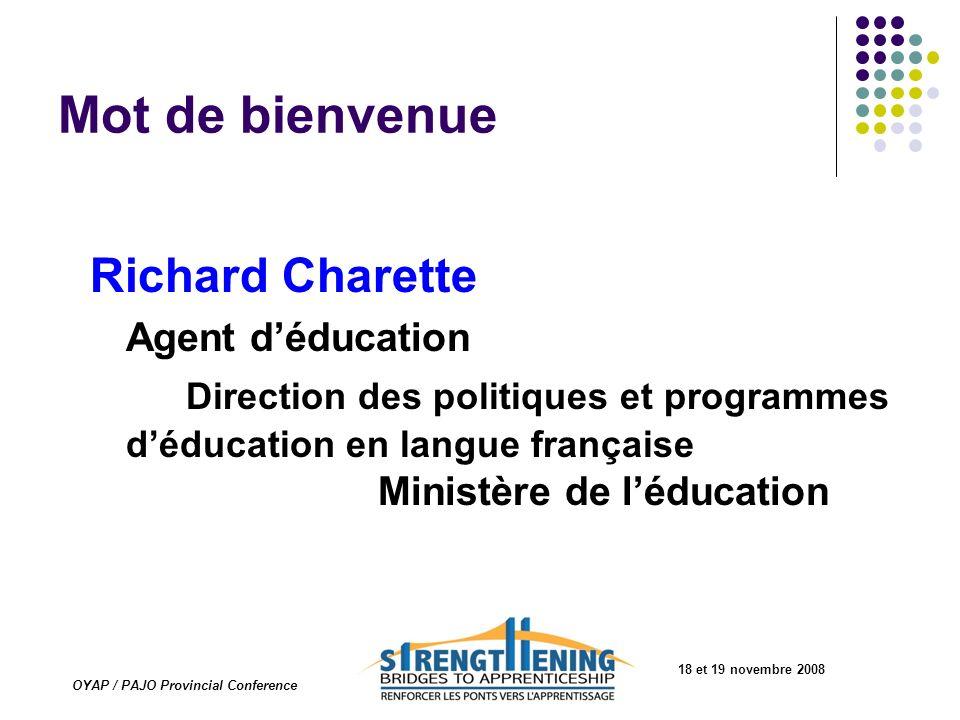 18 et 19 novembre 2008 OYAP / PAJO Provincial Conference Mot de bienvenue Richard Charette Agent déducation Direction des politiques et programmes déd