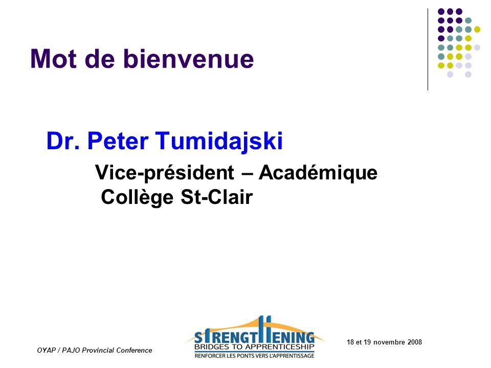 18 et 19 novembre 2008 OYAP / PAJO Provincial Conference Mot de bienvenue Dr. Peter Tumidajski Vice-président – Académique Collège St-Clair