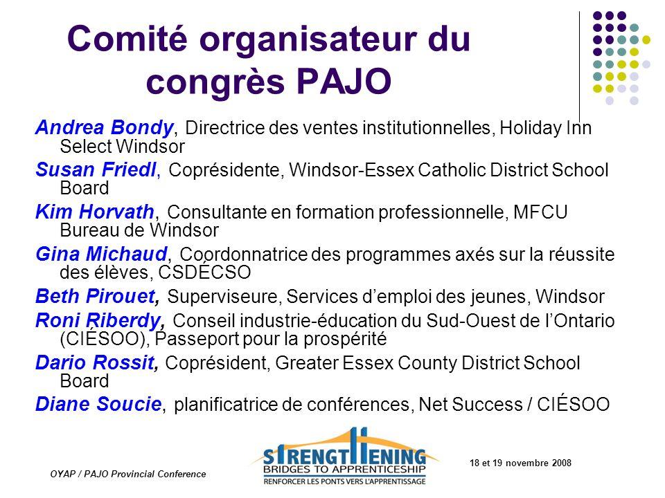 18 et 19 novembre 2008 OYAP / PAJO Provincial Conference Mot de bienvenue Kathy Oppio Vice-Présidente Classic Tool and Die Employeur PAJO