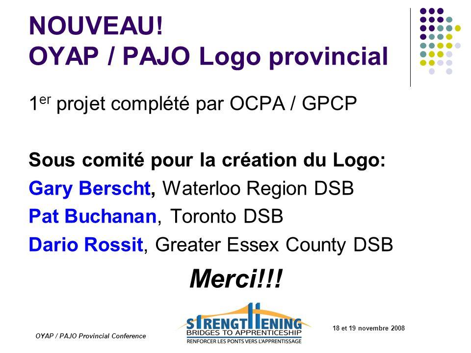 18 et 19 novembre 2008 OYAP / PAJO Provincial Conference NOUVEAU! OYAP / PAJO Logo provincial 1 er projet complété par OCPA / GPCP Sous comité pour la