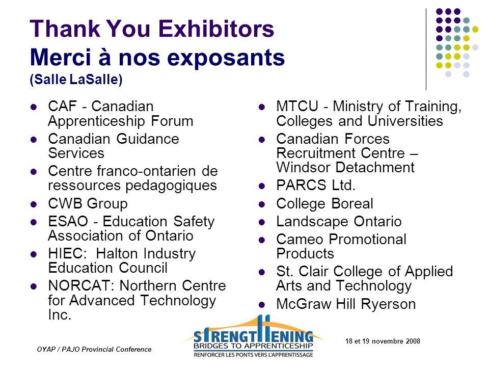 18 et 19 novembre 2008 OYAP / PAJO Provincial Conference Thank You Exhibitors Merci à nos exposants (Salle LaSalle) CAF - Canadian Apprenticeship Foru