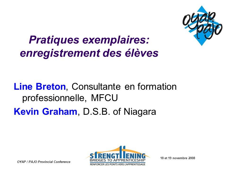 18 et 19 novembre 2008 OYAP / PAJO Provincial Conference Pratiques exemplaires: enregistrement des élèves Line Breton, Consultante en formation profes