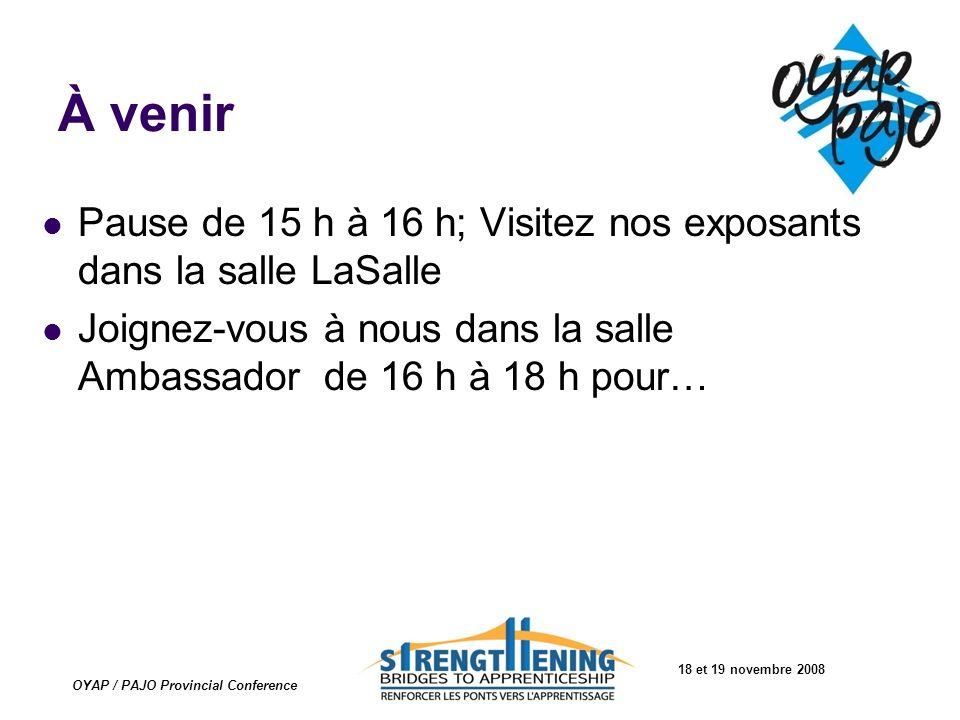 18 et 19 novembre 2008 OYAP / PAJO Provincial Conference À venir Pause de 15 h à 16 h; Visitez nos exposants dans la salle LaSalle Joignez-vous à nous