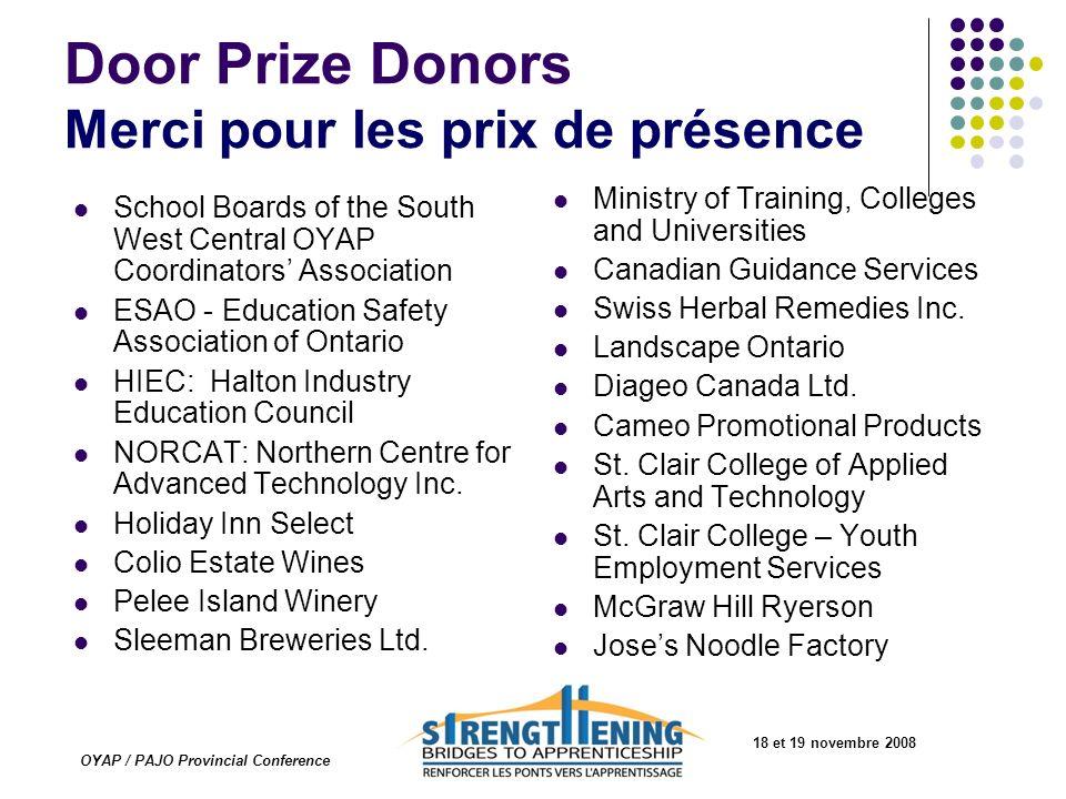 18 et 19 novembre 2008 OYAP / PAJO Provincial Conference Door Prize Donors Merci pour les prix de présence School Boards of the South West Central OYA