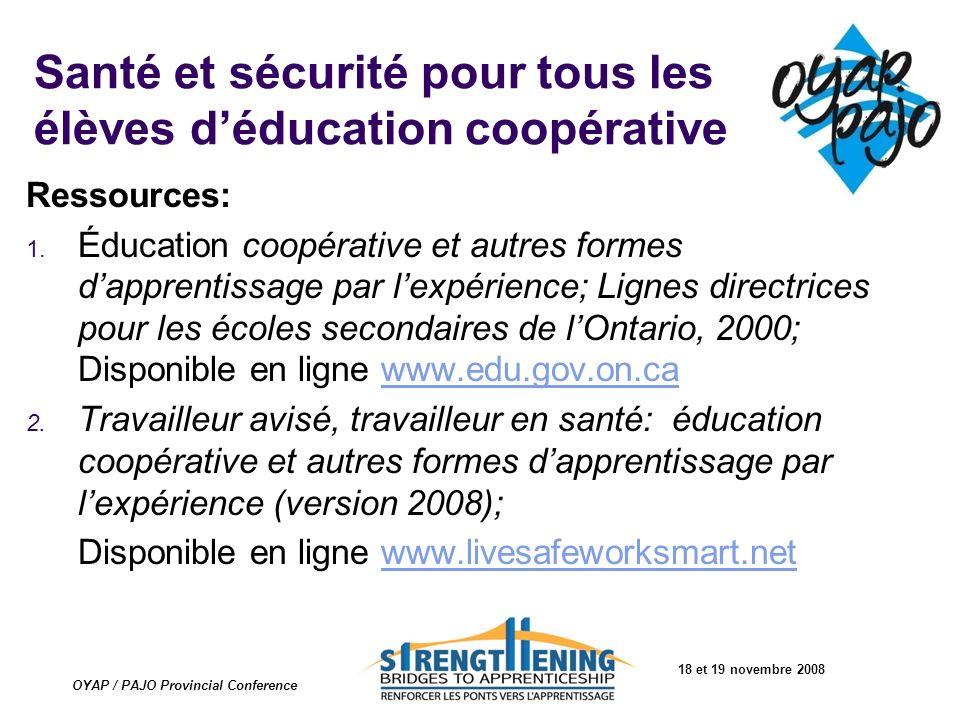18 et 19 novembre 2008 OYAP / PAJO Provincial Conference Santé et sécurité pour tous les élèves déducation coopérative Ressources: 1. Éducation coopér