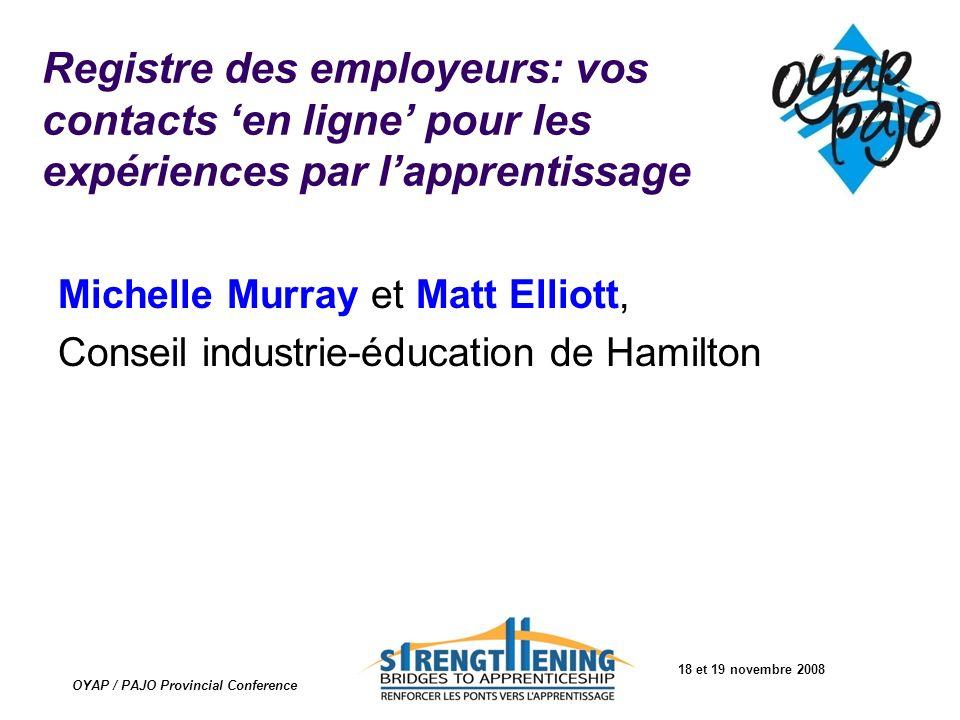 18 et 19 novembre 2008 OYAP / PAJO Provincial Conference Registre des employeurs: vos contacts en ligne pour les expériences par lapprentissage Michel