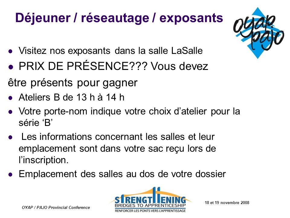 18 et 19 novembre 2008 OYAP / PAJO Provincial Conference Déjeuner / réseautage / exposants Visitez nos exposants dans la salle LaSalle PRIX DE PRÉSENC