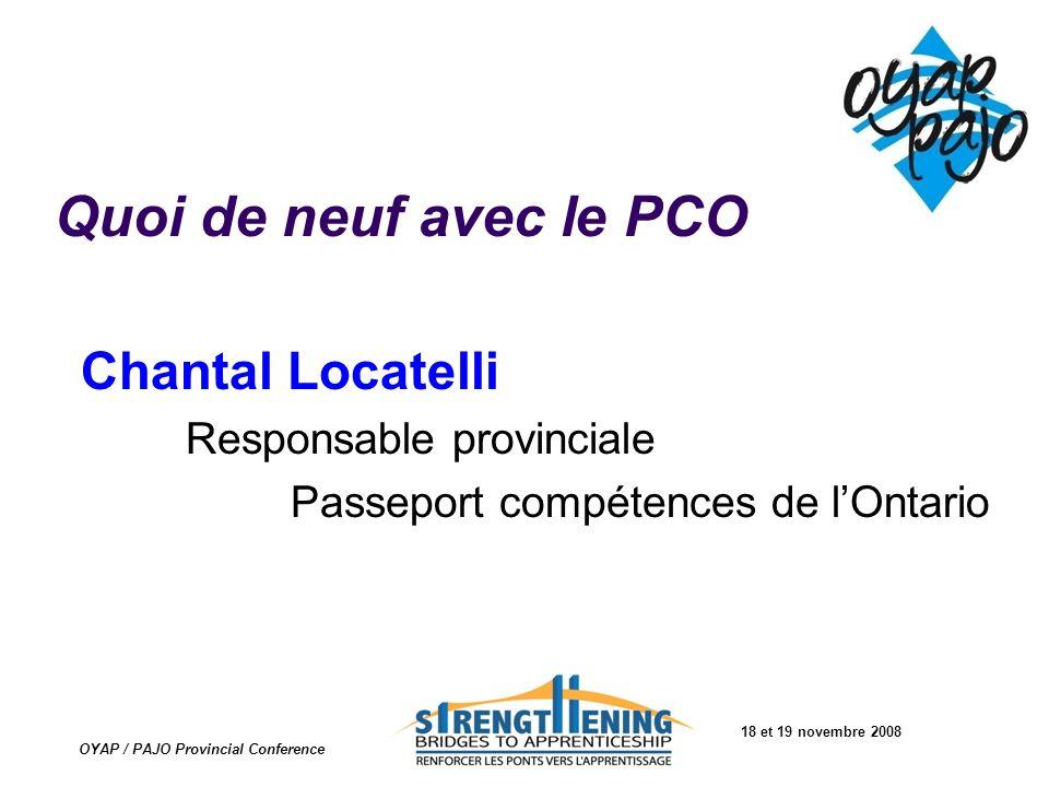 18 et 19 novembre 2008 OYAP / PAJO Provincial Conference Quoi de neuf avec le PCO Chantal Locatelli Responsable provinciale Passeport compétences de l