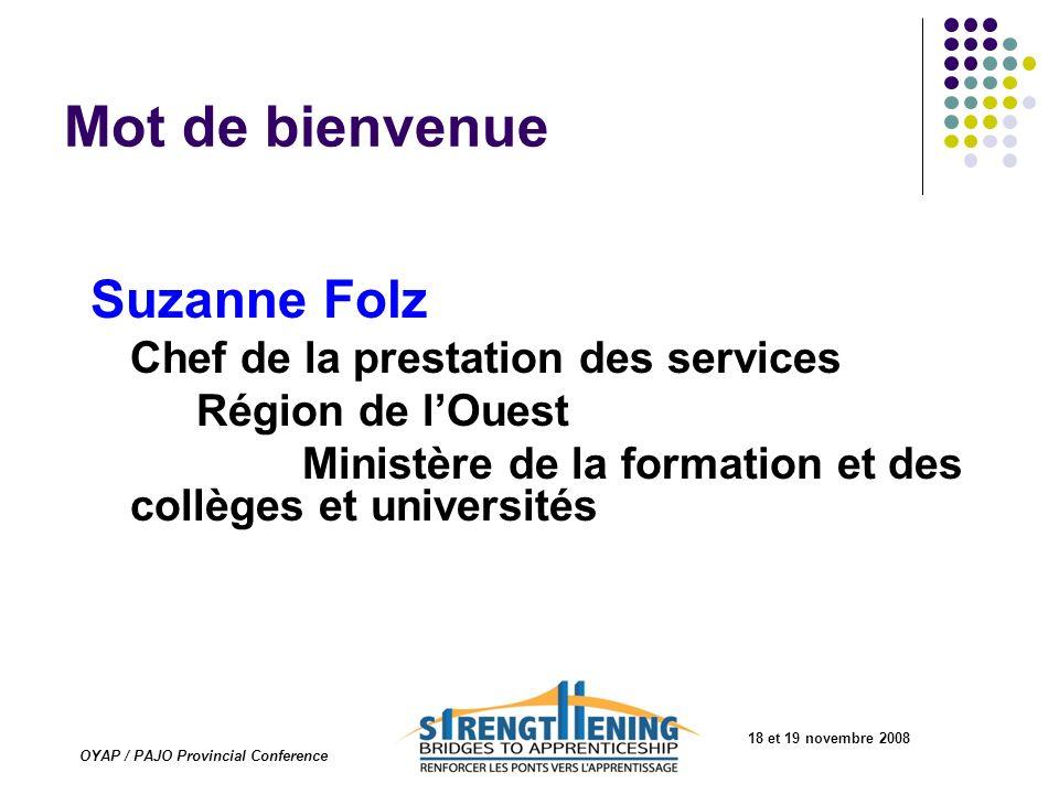 18 et 19 novembre 2008 OYAP / PAJO Provincial Conference Mot de bienvenue Sarah VanDuzer Directrice Normes et évaluation Ministère de la formation et des collèges et universités