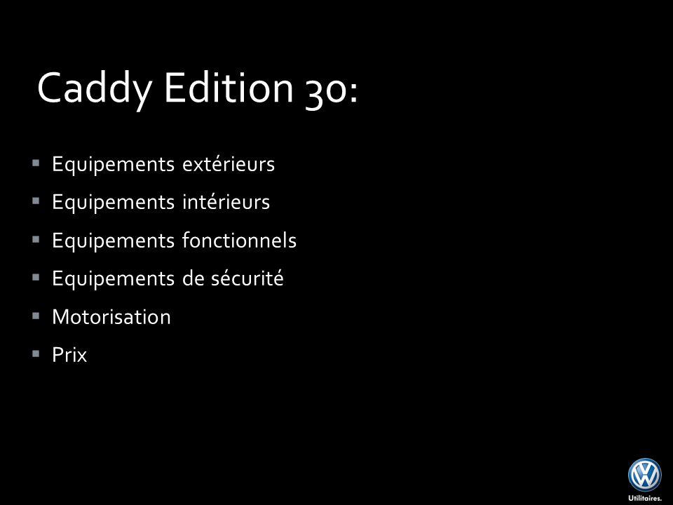Equipements extérieurs Equipements intérieurs Equipements fonctionnels Equipements de sécurité Motorisation Prix Caddy Edition 30: