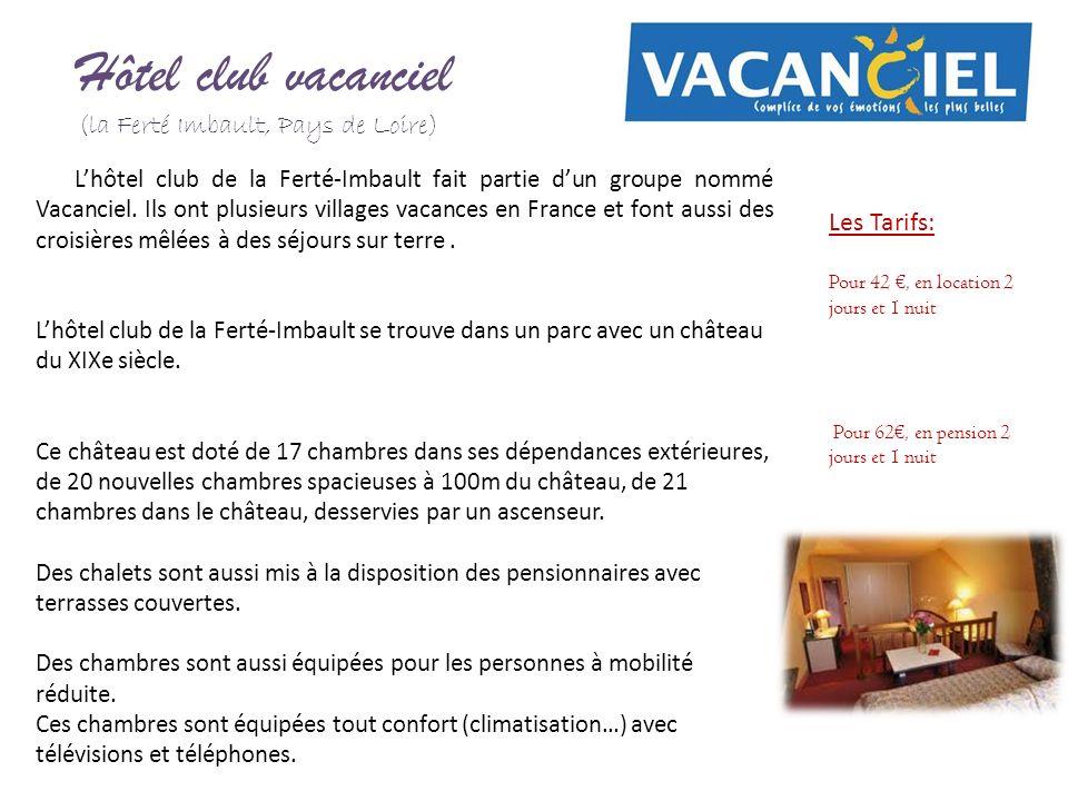 Hôtel club vacanciel (la Ferté Imbault, Pays de Loire) Lhôtel club de la Ferté-Imbault fait partie dun groupe nommé Vacanciel. Ils ont plusieurs villa