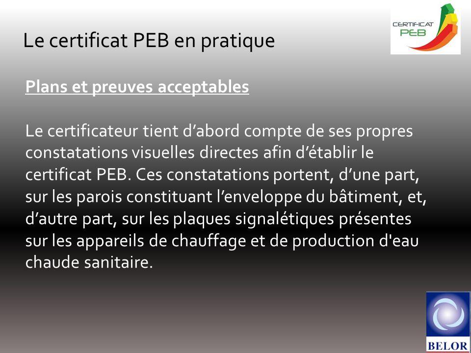 Le certificat PEB en pratique Plans et preuves acceptables Le certificateur tient dabord compte de ses propres constatations visuelles directes afin détablir le certificat PEB.